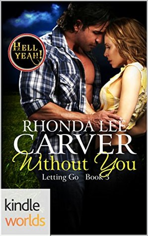 Without You (Hell Yeah! Kindle Worlds; Letting Go Book 3)