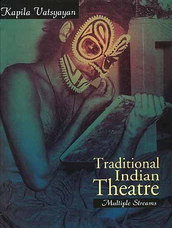 Traditional Indian Theatre Multiple Streams - Kapila Vatsyayan