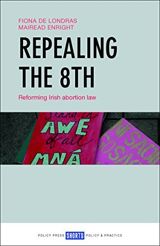 Repealing the 8th Reforming Irish abortion law