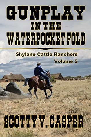 Gunplay In The Waterpocket Fold: Shylane Cattle Ranchers - Volume 2