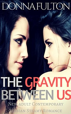 The Gravity between us: New adult Contemporary Lesbian Steamy Romance