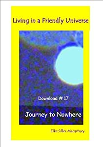 Living In a Friendly Universe, Download #17: Journey to Nowhere