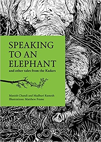 Speaking to an Elephant: and other tales from the Kadars