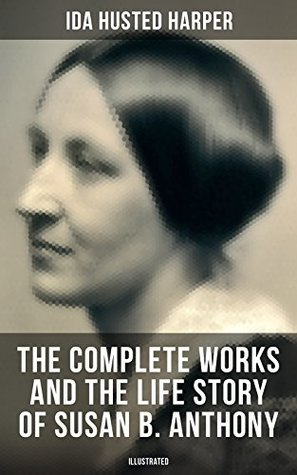 The Complete Works and the Life Story of Susan B. Anthony (Il... by Ida Husted Harper