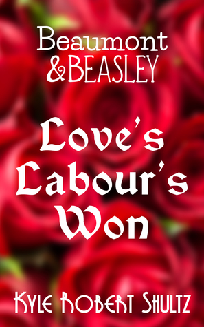 Love's Labour's Won by Kyle Robert Shultz
