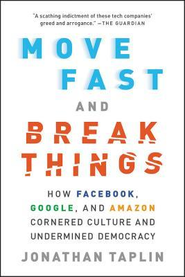 Move Fast and Break Things: How Facebook, Google, and Amazon