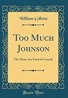 Too Much Johnson: The Three-ACT Farcical Comedy (Classic Reprint)