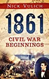 1861: Civil War Beginnings (Civil War Year by Year, #1)