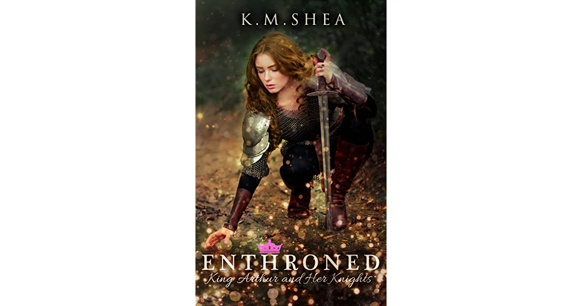 Enthroned (King Arthur and Her Knights, #1) by K M  Shea