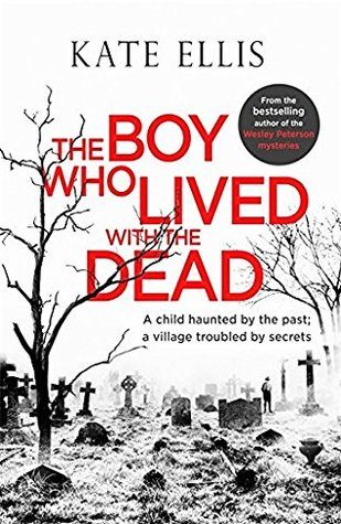 The Boy Who Lived with the Dead by Kate Ellis