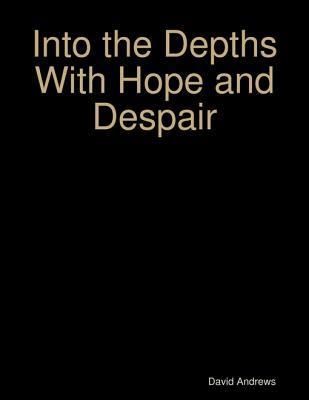 Into the Depths with Hope and Despair