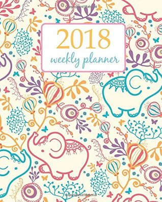 Calendar Schedule Organizer Appointment Journal Notebook and Action day cute elephant and flower Weekly /& Monthly Planner 2018 floral design