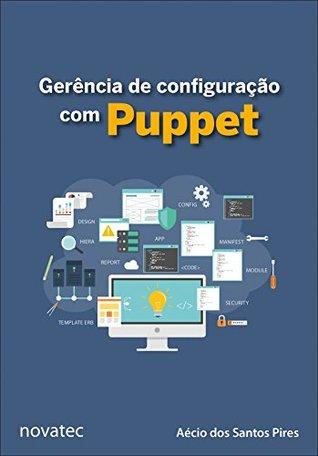 Gerência de configuração com Puppet: Aprenda a gerenciar a configuração de aplicações e serviços com Puppet