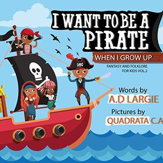 I Want To Be A Pirate When I Grow Up (Fantasy and Folklore For Kids Book 2)