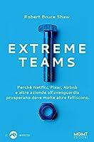 Extreme Teams: Perché Netflix, Pixar, Airbnb e altre aziende all'avanguardia prosperano dove molte altre falliscono