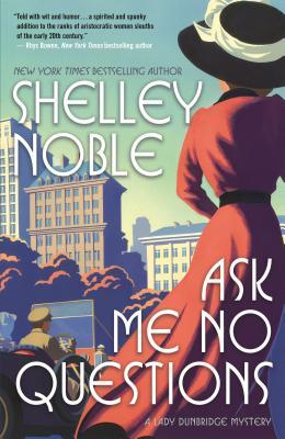 Ask Me No Questions (A Lady Dunbridge Mystery #1)