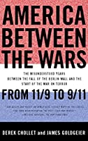 America Between the Wars: From 11/9 to 9/11; The Misunderstood Years Between the Fall of the Berlin Wall and the Start of the