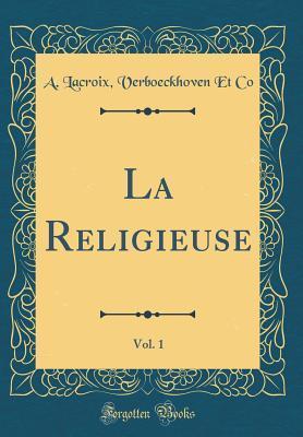 La Religieuse, Vol. 1  by  A LaCroix Verboeckhoven Et Co
