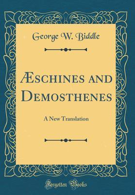 Aeschines and Demosthenes: A New Translation  by  George W. Biddle