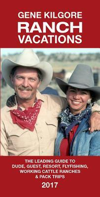 Ranch Vacations: The Leading Guide to Dude, Guest, Resort, Fly Fishing, Working Cattle Ranches & Pack Trips