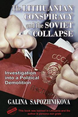 The Lithuanian Conspiracy and the Soviet Collapse: Investigation Into a Political Demolition