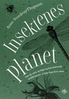 Insektenes planet: Om de rare, nyttige og fascinerende småkrypene vi ikke kan leve uten