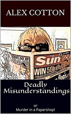 Deadly Misunderstandings: or Murder in a Papershop!