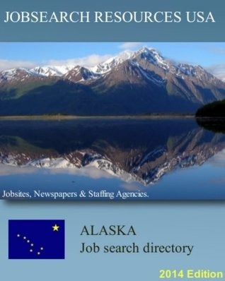 Jobsearch Resources USA: Alaksa Job Search Directory. Jobsites, newspapers & staffing agencies. 2014 Edition