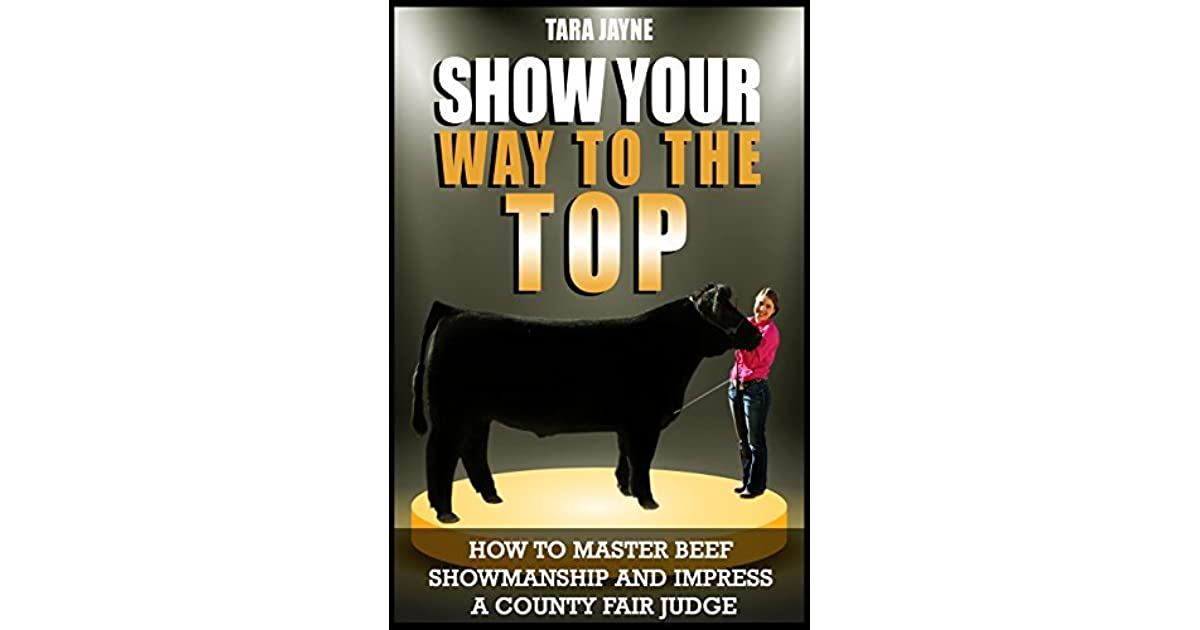 Show Your Way To The Top: How To Master Beef Showmanship And