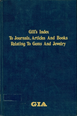 Gill's Index to Journals, Articles, and Books Relating to Gems and Jewelry