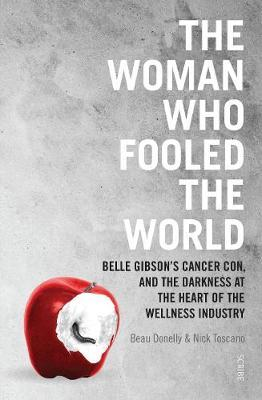 The Woman Who Fooled The World Belle Gibson's cancer con, and the darkness at the heart of the wellness industry