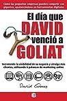 El día que David venció a Goliat: Incremente la visibilidad de su negocio y atraiga más clientes, utilizando 6 palancas de marketing online