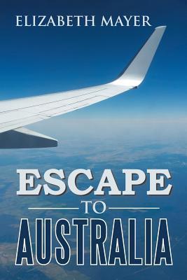 Escape to Australia Elizabeth Mayer