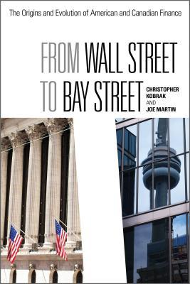 From Wall Street to Bay Street The Origins and Evolution of American and Canadian Finance (Rotman-Utp Publishing)
