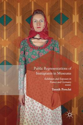 Public Representations of Immigrants in Museums Exhibition and Exposure in France and Germany