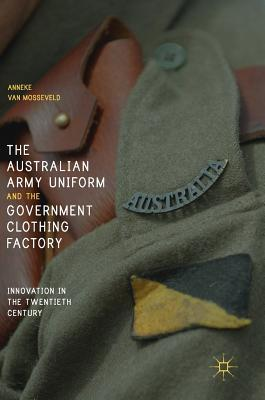 The Australian Army Uniform and the Government Clothing Factory Innovation in the Twentieth Century