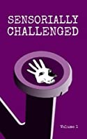Sensorially Challenged Volume 1