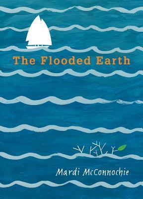 The Flooded Earth by Mardi McConnochie