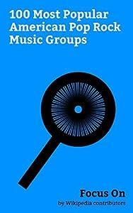 Focus On: 100 Most Popular American Pop Rock Music Groups: Fleetwood Mac, Paramore, Panic! at the Disco, Maroon 5, Bon Jovi, Haim (band), Fall Out Boy, Toto (band), Train (band), Hanson (band), etc.
