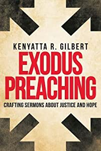 Exodus Preaching: Crafting Sermons about Justice and Hope
