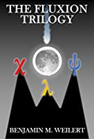 The Fluxion Trilogy: Three stories about life, duty, legacy, and most of all: science
