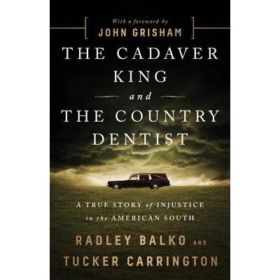 The cadaver king and the country dentist a true story of injustice the cadaver king and the country dentist a true story of injustice in the american south by radley balko fandeluxe Choice Image