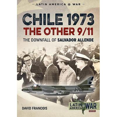 Chile 1973 - the Other 9/11: The Downfall of Salvador Allende by David  François