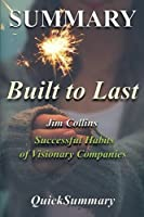 Summary - Built to Last: By Jim Collins - Successful Habits of Visionary Companies (Built to Last: A Complete Summary - Book, Paperback, Hardcover, Tnt, Summary Book 1)