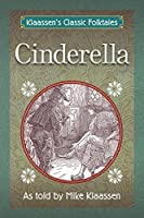 Cinderella: The Brothers Grimm Story Told as a Novella (Klaassen's Classic Folktales Book 3)