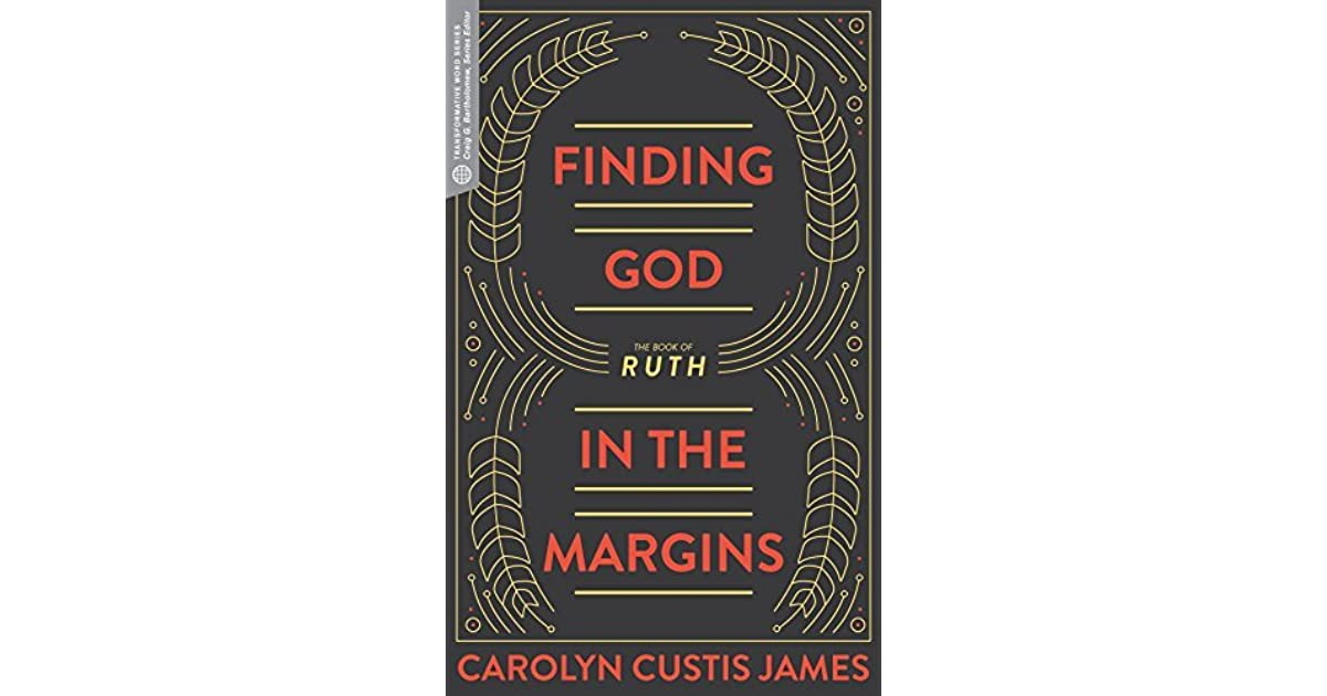 Finding God In The Margins The Book Of Ruth By Carolyn Custis James