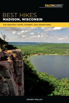 Book cover Best Hikes Madison, Wisconsin The Greatest Views, Scenery, and Adventures, 2nd Edition