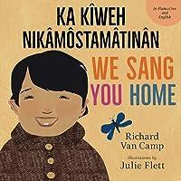 We Sang You Home / Kik�-K�w�-Nikam�stam�tin�n