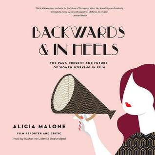 Backwards And In Heels The Past Present And Future Of Women Working In Film By Alicia Malone