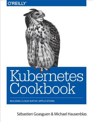 Kubernetes Cookbook by Sebastien Goasguen